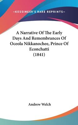 A Narrative of the Early Days and Remembrances of Oceola Nikkanochee, Prince of Econchatti (1841)
