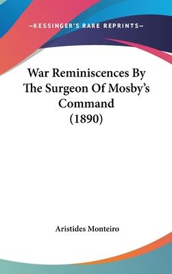War Reminiscences by the Surgeon of Mosby's Command (1890)