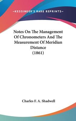 Notes on the Management of Chronometers and the Measurement of Meridian Distance (1861)