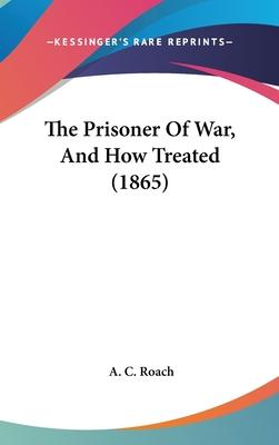 The Prisoner of War, and How Treated (1865)
