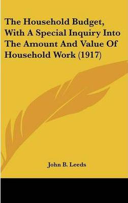 The Household Budget, with a Special Inquiry Into the Amount and Value of Household Work (1917)