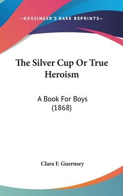 The Silver Cup or True Heroism