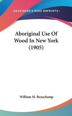 Aboriginal Use of Wood in New York (1905)