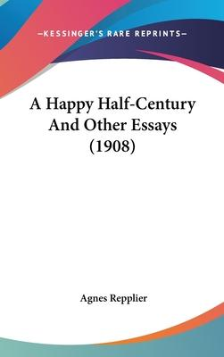 A Happy Half-Century and Other Essays (1908)