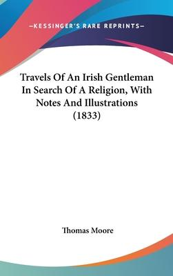 Travels of an Irish Gentleman in Search of a Religion, with Notes and Illustrations (1833)