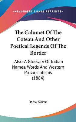 The Calumet of the Coteau and Other Poetical Legends of the Border