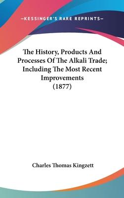 The History, Products and Processes of the Alkali Trade; Including the Most Recent Improvements (1877)