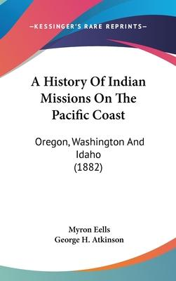 A History of Indian Missions on the Pacific Coast