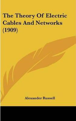 The Theory of Electric Cables and Networks (1909)