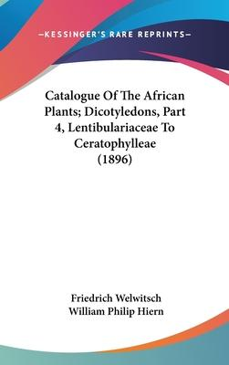 Catalogue of the African Plants; Dicotyledons, Part 4, Lentibulariaceae to Ceratophylleae (1896)