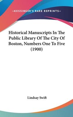 Historical Manuscripts in the Public Library of the City of Boston, Numbers One to Five (1900)