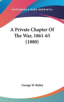A Private Chapter of the War, 1861-65 (1880)