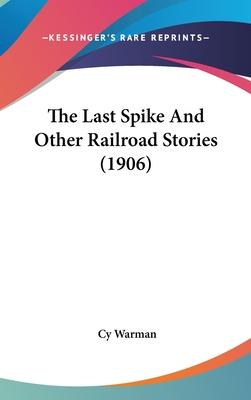 The Last Spike And Other Railroad Stories (1906) Cover Image