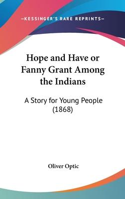 Hope And Have Or Fanny Grant Among The Indians Cover Image