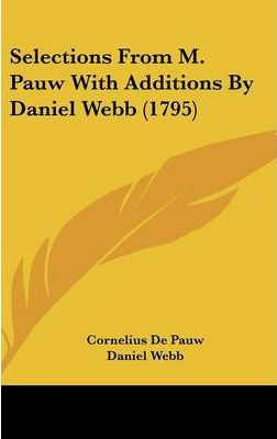 Selections from M. Pauw with Additions by Daniel Webb (1795)