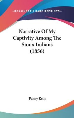 Narrative Of My Captivity Among The Sioux Indians (1856)
