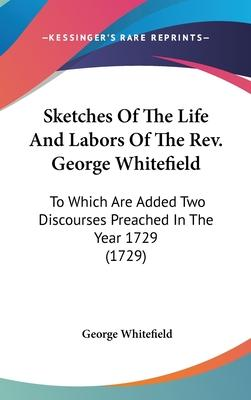 Sketches of the Life and Labors of the REV. George Whitefield