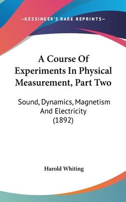 A Course of Experiments in Physical Measurement, Part Two
