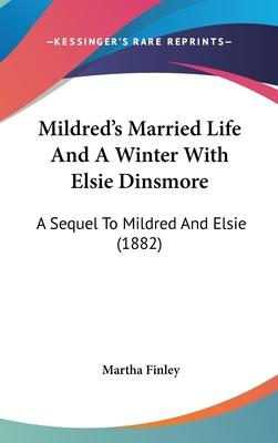 Mildred's Married Life and a Winter with Elsie Dinsmore