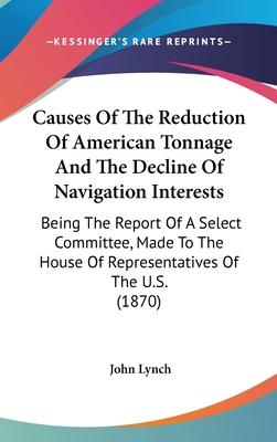 Causes of the Reduction of American Tonnage and the Decline of Navigation Interests
