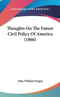 Thoughts On The Future Civil Policy Of America (1866)