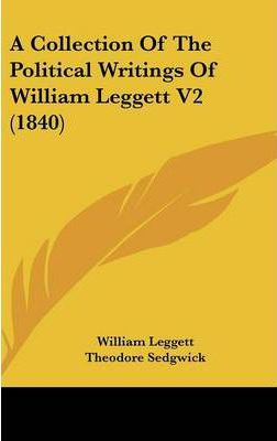 A Collection Of The Political Writings Of William Leggett V2 (1840)