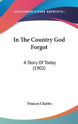 In the Country God Forgot
