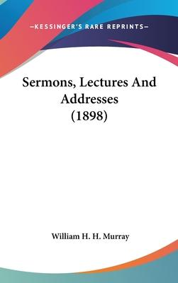 Sermons, Lectures and Addresses (1898)