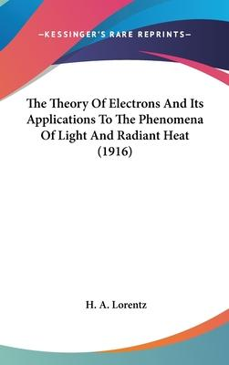 The Theory of Electrons and Its Applications to the Phenomena of Light and Radiant Heat (1916)