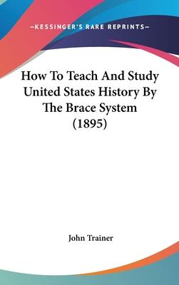 How to Teach and Study United States History by the Brace System (1895)