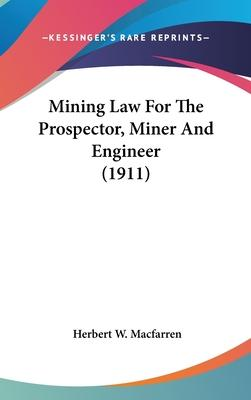 Mining Law for the Prospector, Miner and Engineer (1911)