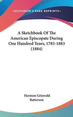 A Sketchbook of the American Episcopate During One Hundred Years, 1783-1883 (1884)