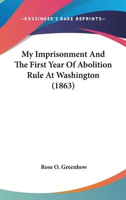 My Imprisonment and the First Year of Abolition Rule at Washington (1863)