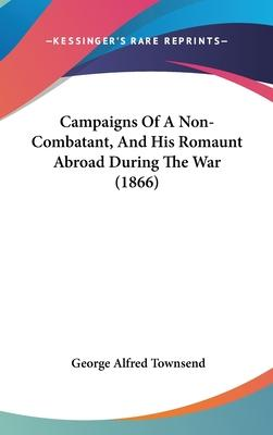 Campaigns Of A Non-Combatant, And His Romaunt Abroad During The War (1866)