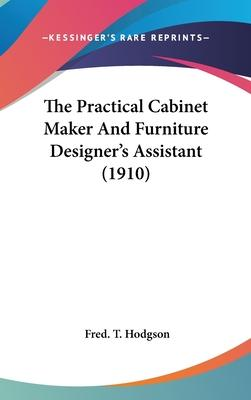 The Practical Cabinet Maker and Furniture Designer's Assistant (1910)