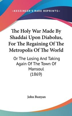The Holy War Made by Shaddai Upon Diabolus, for the Regaining of the Metropolis of the World