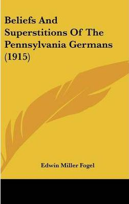 Beliefs and Superstitions of the Pennsylvania Germans (1915)