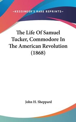 The Life of Samuel Tucker, Commodore in the American Revolution (1868)