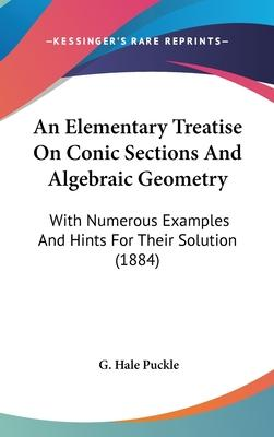 An Elementary Treatise on Conic Sections and Algebraic Geometry