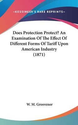 Does Protection Protect? an Examination of the Effect of Different Forms of Tariff Upon American Industry (1871)