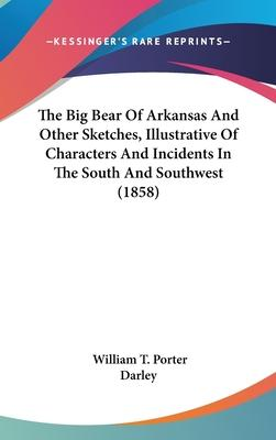 The Big Bear of Arkansas and Other Sketches, Illustrative of Characters and Incidents in the South and Southwest (1858)