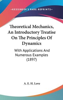 Theoretical Mechanics, an Introductory Treatise on the Principles of Dynamics