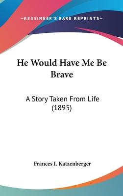 He Would Have Me Be Brave
