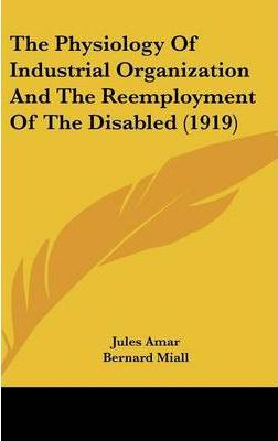 The Physiology of Industrial Organization and the Reemployment of the Disabled (1919)