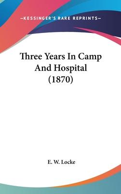 Three Years in Camp and Hospital (1870)