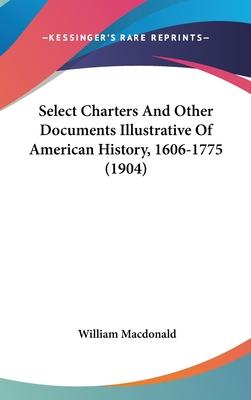 Select Charters and Other Documents Illustrative of American History, 1606-1775 (1904)