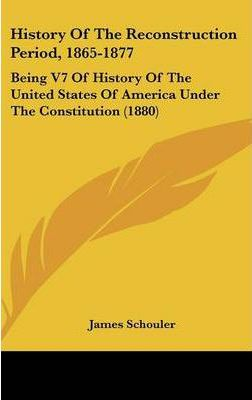 History of the Reconstruction Period, 1865-1877