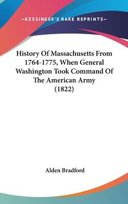 History of Massachusetts from 1764-1775, When General Washington Took Command of the American Army (1822)