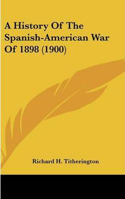 A History of the Spanish-American War of 1898 (1900)