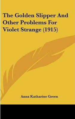 The Golden Slipper and Other Problems for Violet Strange (1915)